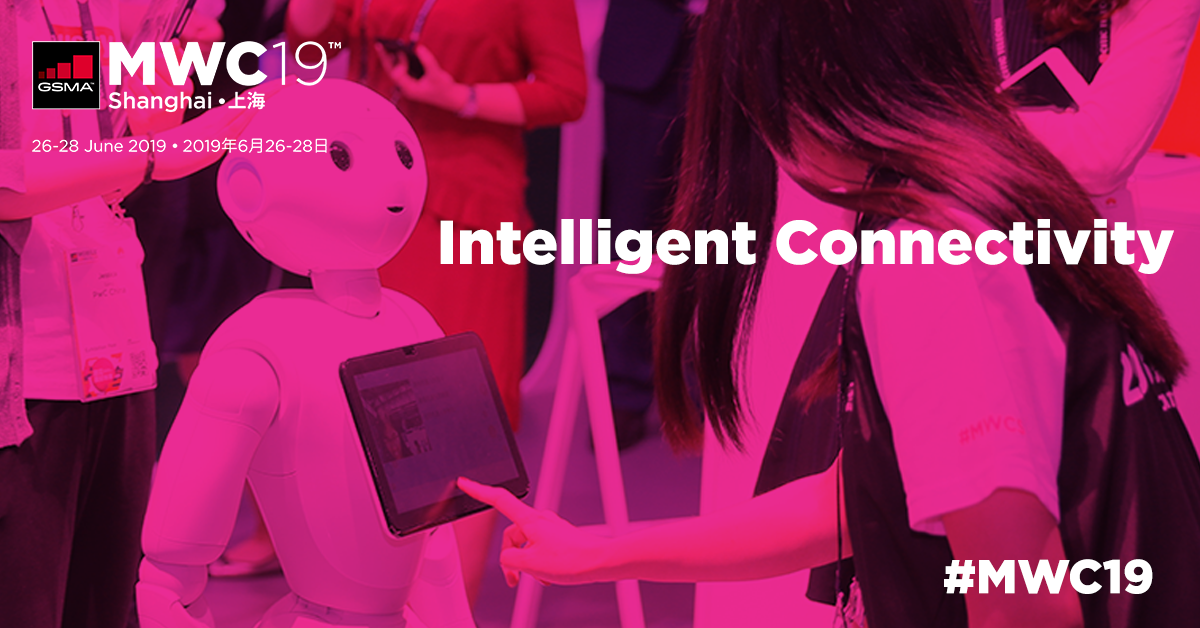 [MWC Shanghai 2019] Intelligent Connectivity Drives Interesting Times for Digital Business